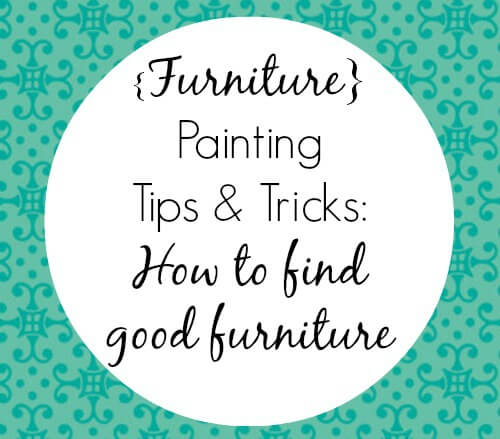 Painting Tips and Tricks: How to Find Good Furniture Part 1