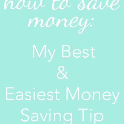 My Best & Easiest Money Saving Tip