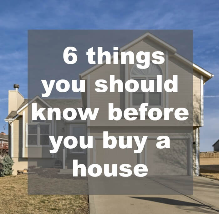 6 Things You Should Know Before You Buy a House