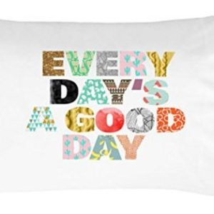 Every Day's a Good Day Pillowcase