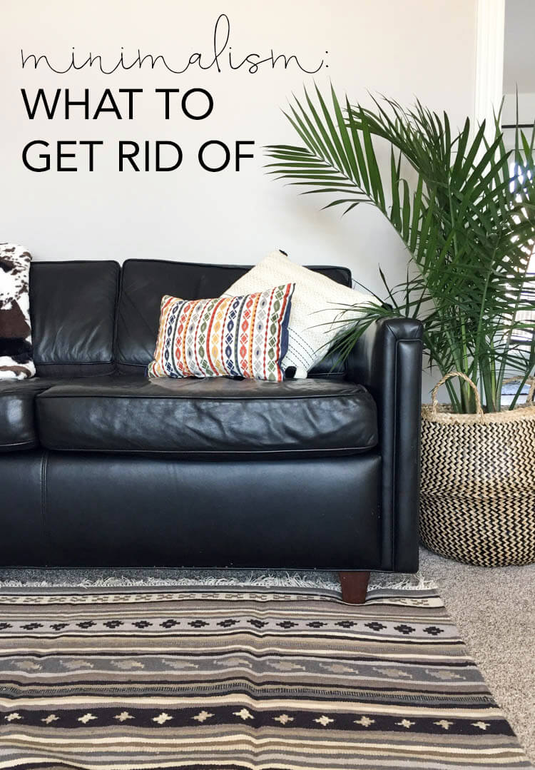 Minimalism: What to get rid of | My Breezy Room