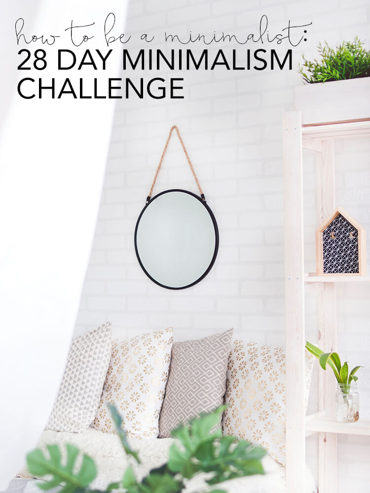 How to be a minimalist: 28 Day Minimalism Challenge